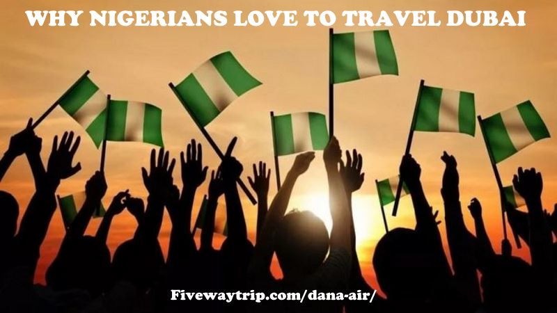 nigerians love to travel dubai